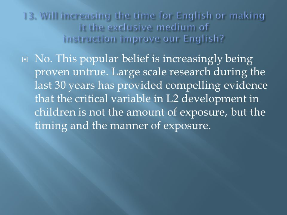 13. Will increasing the time for English or making it the exclusive medium of instruction improve our English