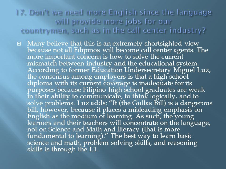 17. Don't we need more English since the language will provide more jobs for our countrymen, such as in the call center industry