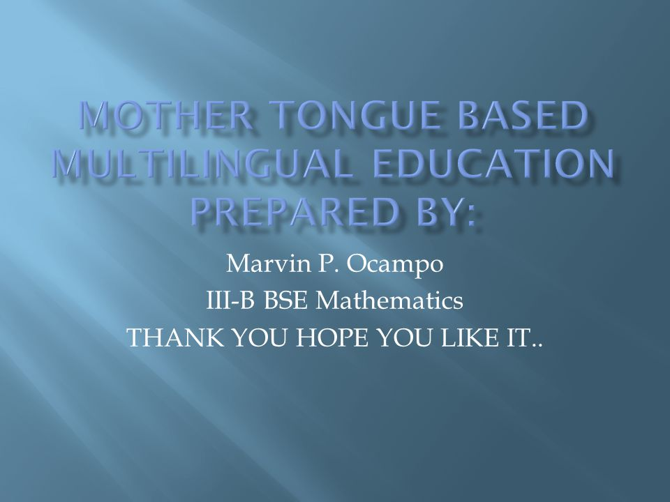 mother tongue based multilingual education Prepared by: