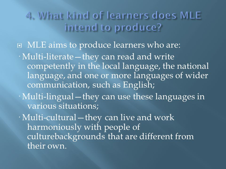 4. What kind of learners does MLE intend to produce