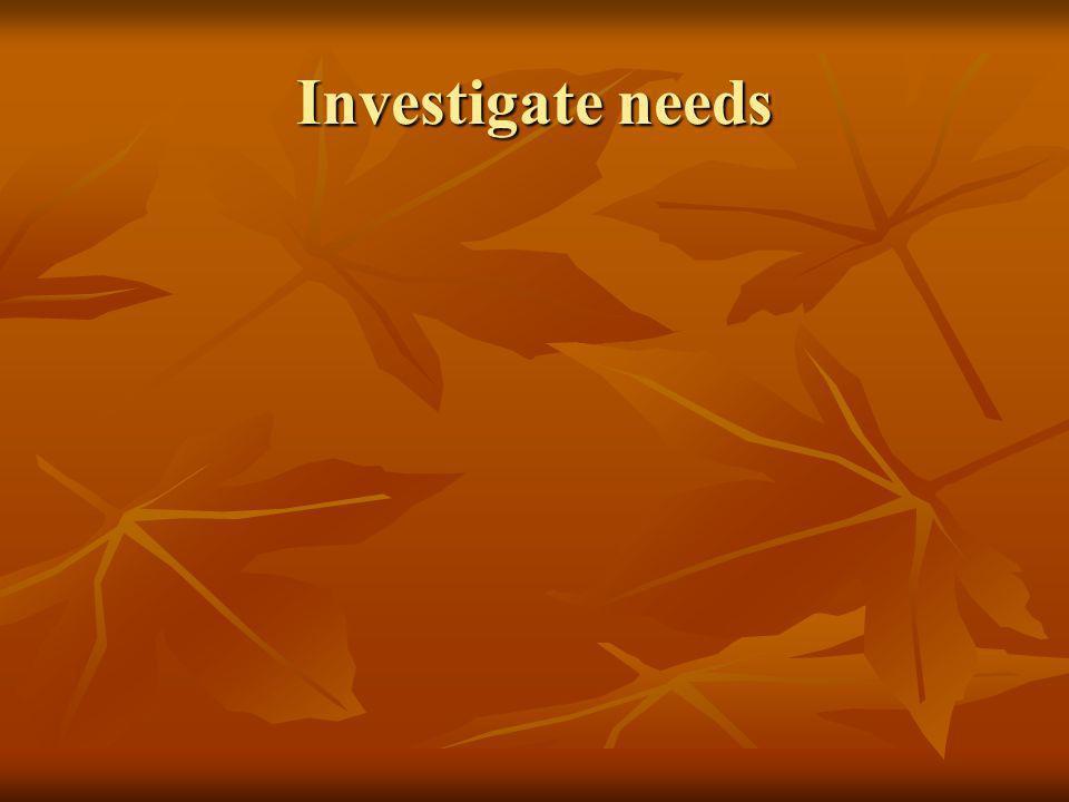 Investigate needs