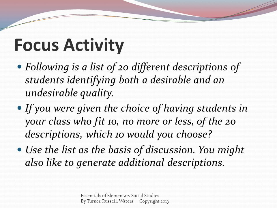 Focus Activity Following is a list of 20 different descriptions of students identifying both a desirable and an undesirable quality.
