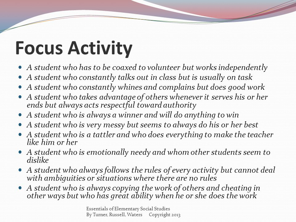 Focus Activity A student who has to be coaxed to volunteer but works independently.