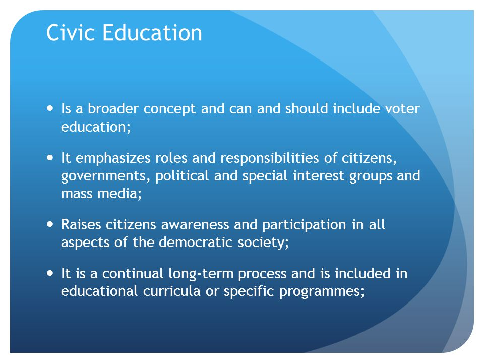 Civic Education Is a broader concept and can and should include voter education;