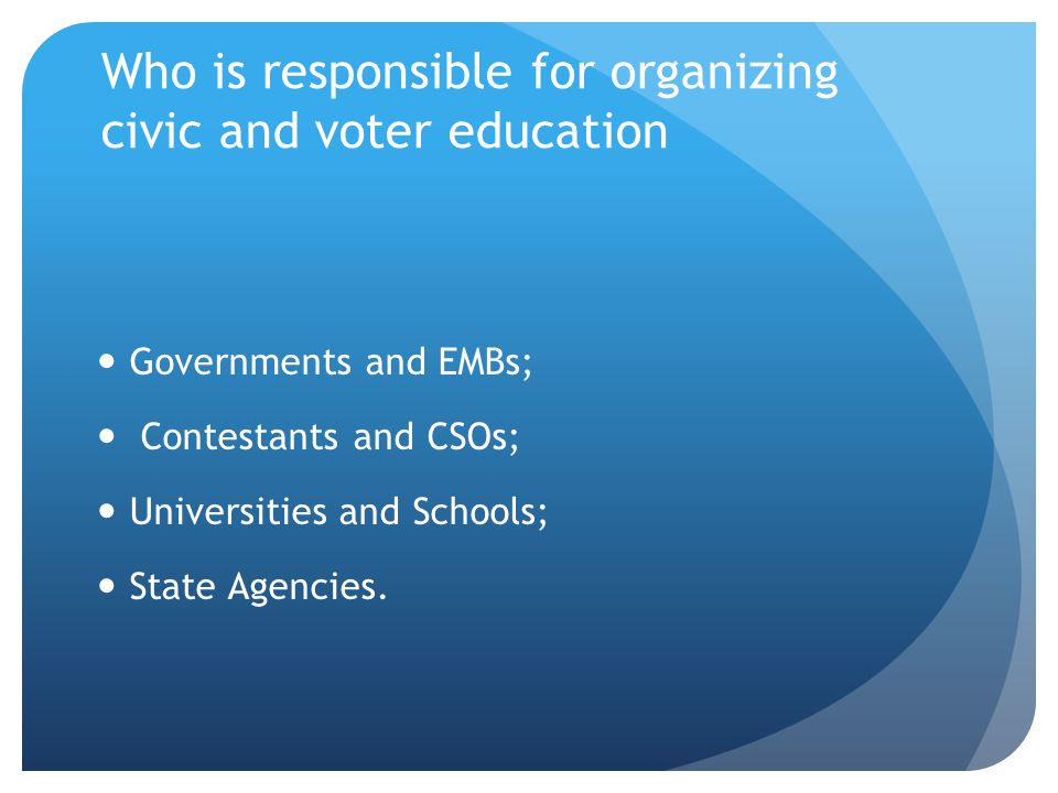 Who is responsible for organizing civic and voter education