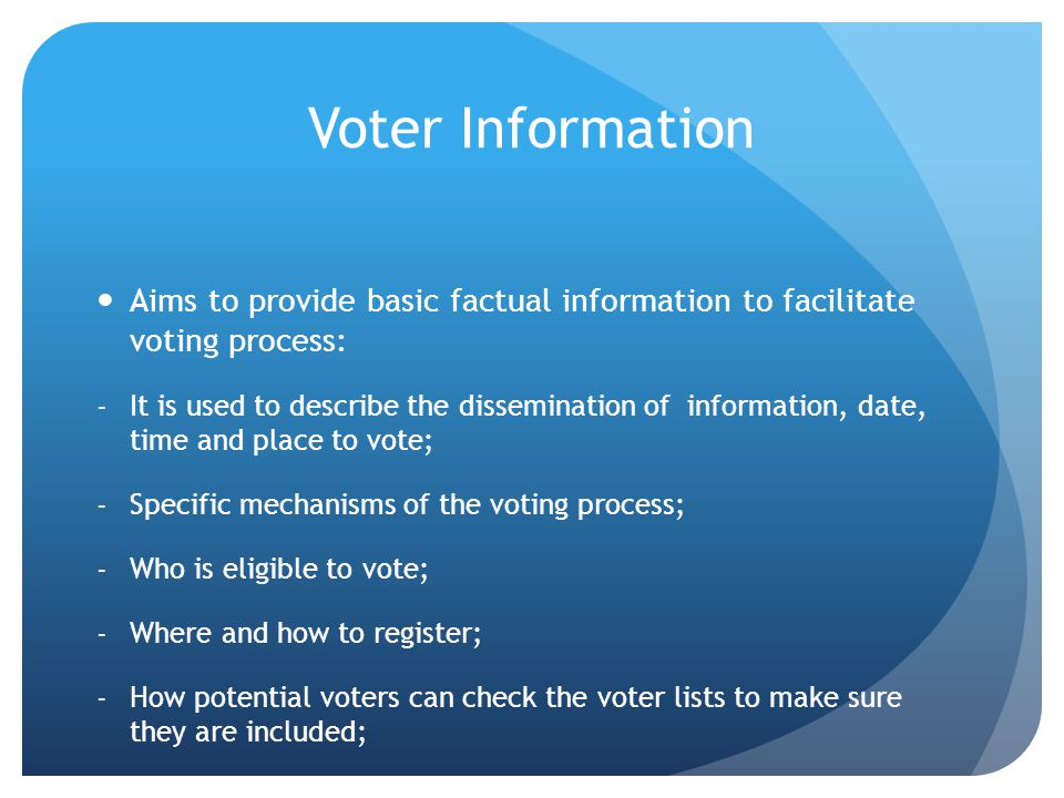 Voter Information Aims to provide basic factual information to facilitate voting process: