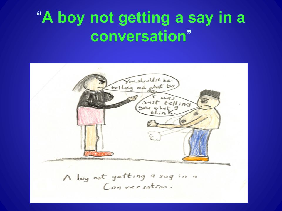 A boy not getting a say in a conversation