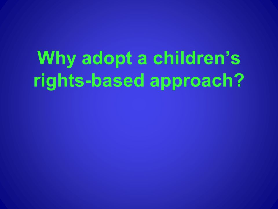 Why adopt a children's rights-based approach
