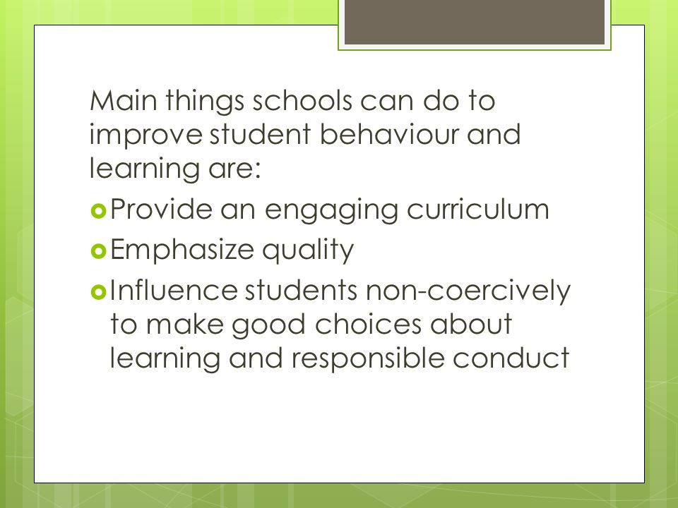 Main things schools can do to improve student behaviour and learning are: