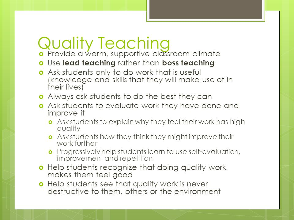Quality Teaching Provide a warm, supportive classroom climate