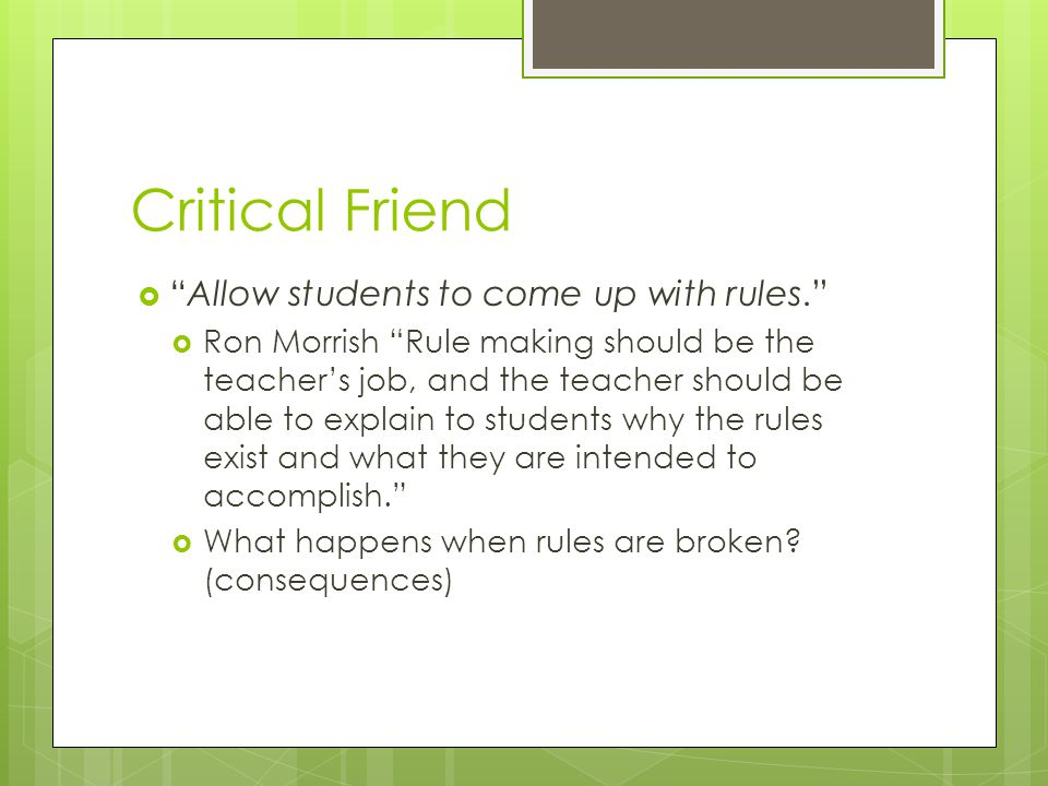 Critical Friend Allow students to come up with rules.