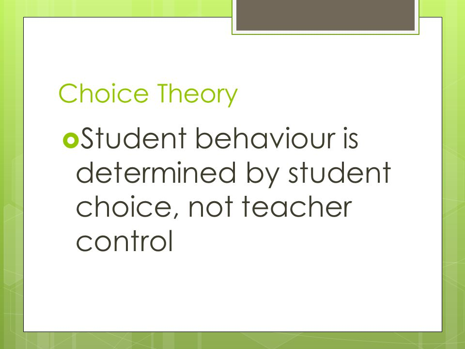 Student behaviour is determined by student choice, not teacher control