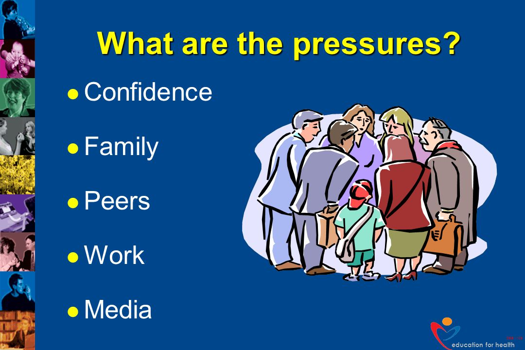 What are the pressures Confidence Family Peers Work Media