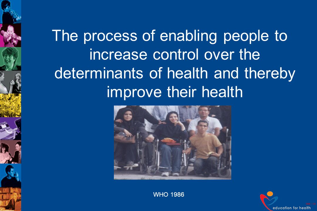 The process of enabling people to increase control over the determinants of health and thereby improve their health