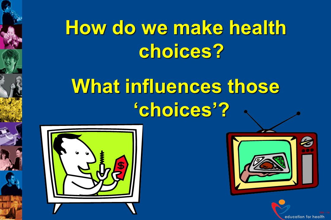 How do we make health choices What influences those 'choices'