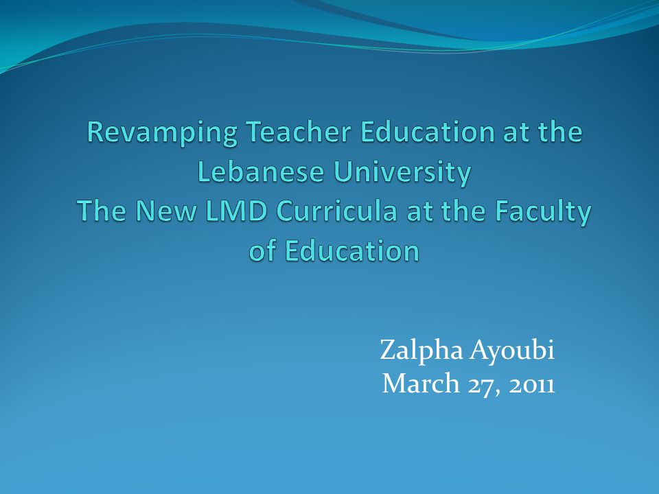 Revamping Teacher Education at the Lebanese University The New LMD Curricula at the Faculty of Education