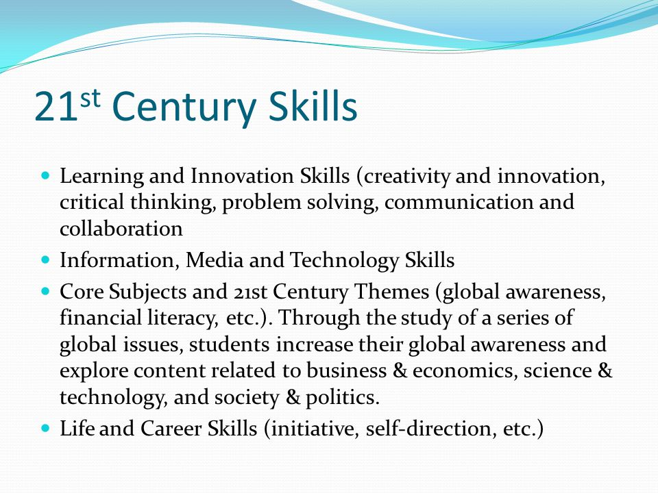 21st Century Skills Learning and Innovation Skills (creativity and innovation, critical thinking, problem solving, communication and collaboration.