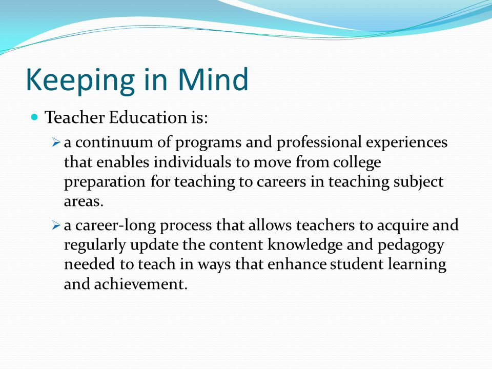 Keeping in Mind Teacher Education is: