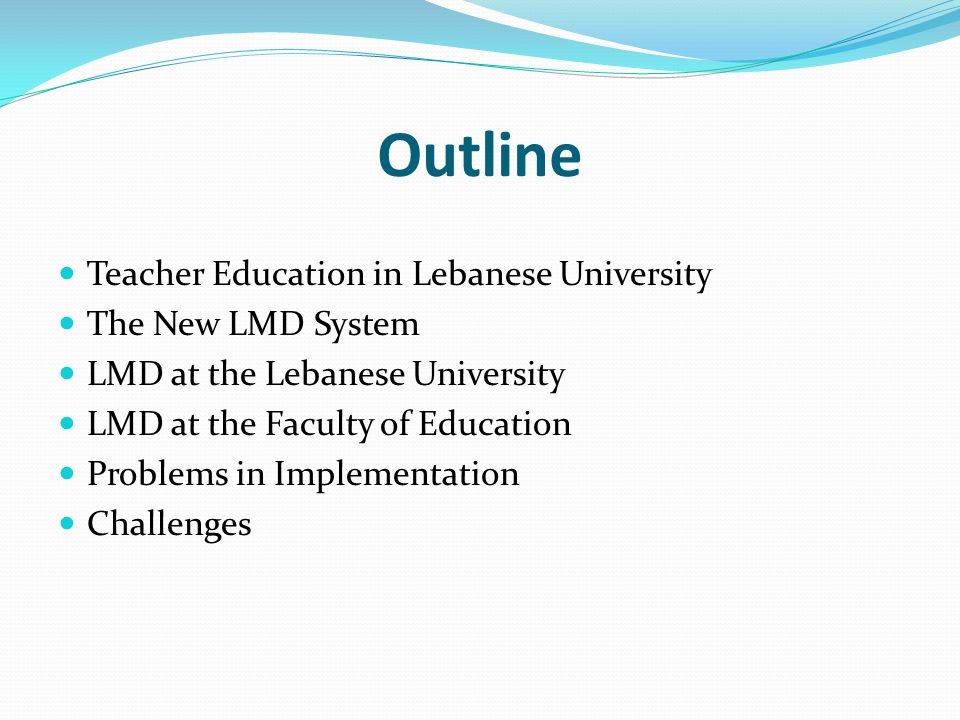 Outline Teacher Education in Lebanese University The New LMD System