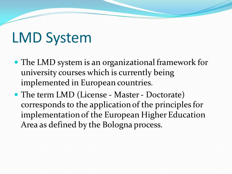 LMD System The LMD system is an organizational framework for university courses which is currently being implemented in European countries.