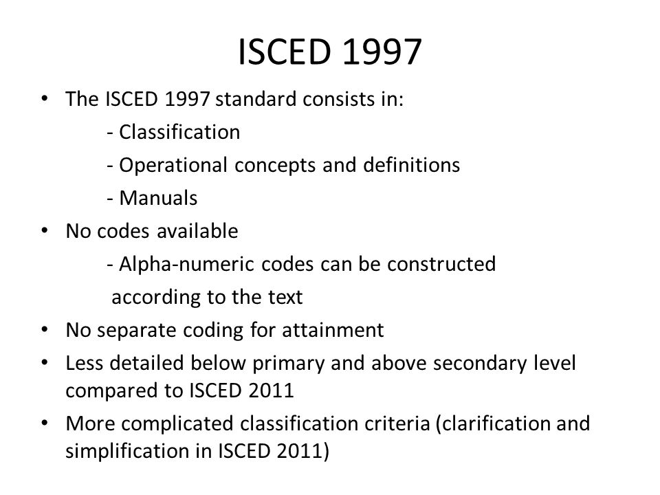 ISCED 1997 The ISCED 1997 standard consists in: - Classification