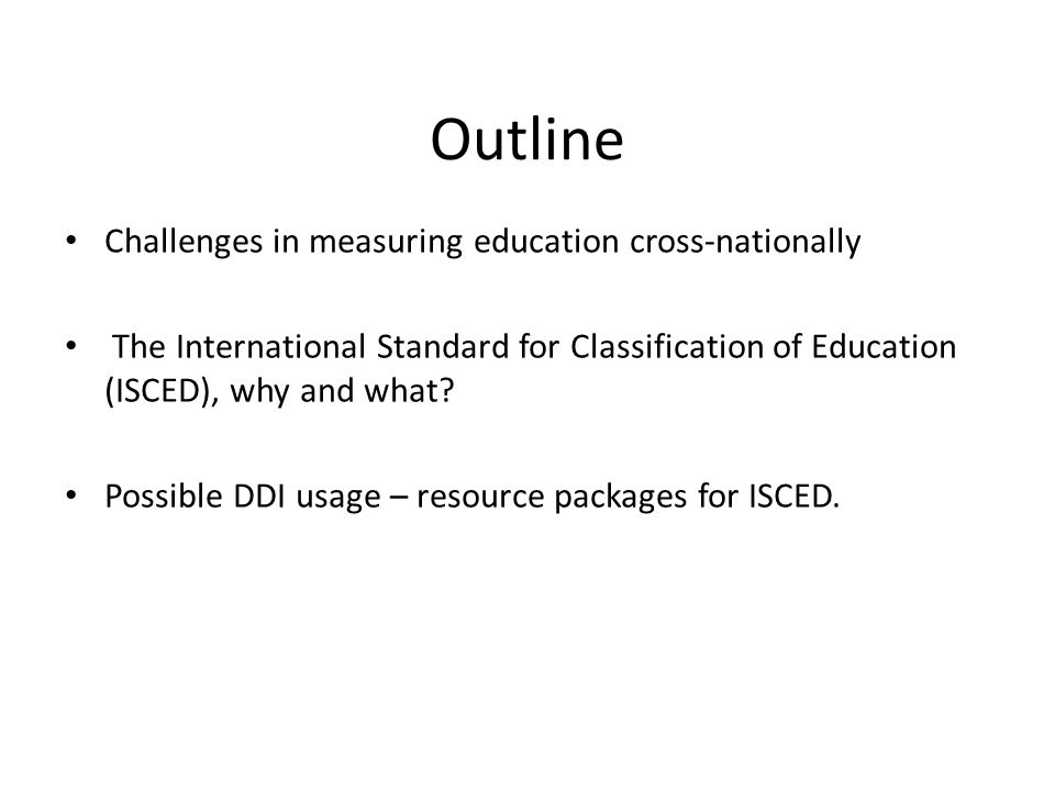 Outline Challenges in measuring education cross-nationally