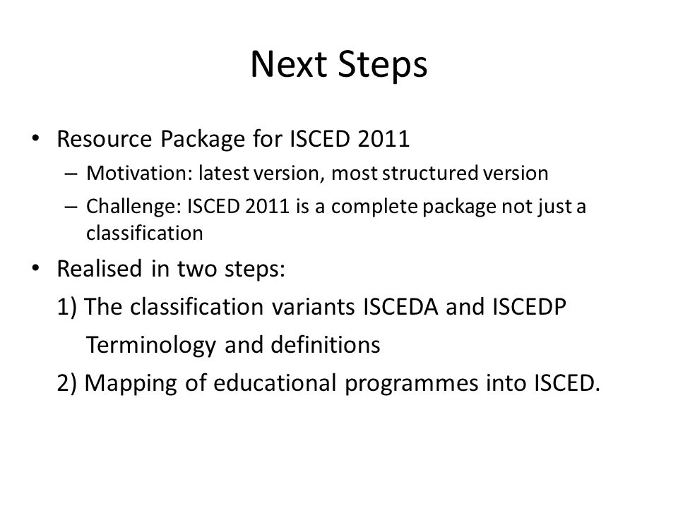 Next Steps Resource Package for ISCED 2011 Realised in two steps: