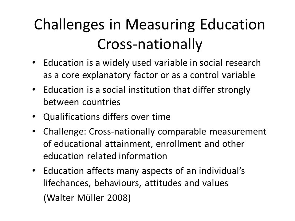 Challenges in Measuring Education Cross-nationally