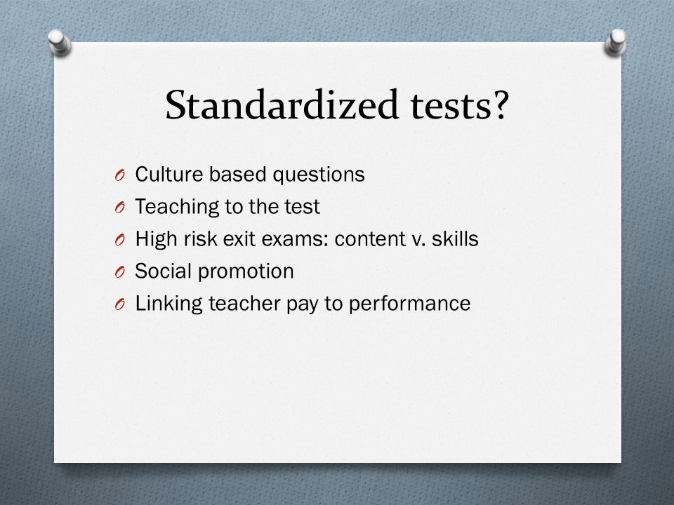 Standardized tests Culture based questions Teaching to the test