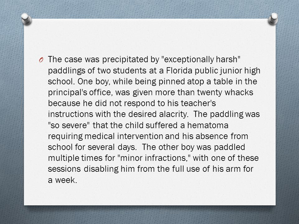 The case was precipitated by exceptionally harsh paddlings of two students at a Florida public junior high school.