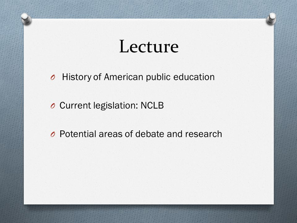 Lecture History of American public education Current legislation: NCLB