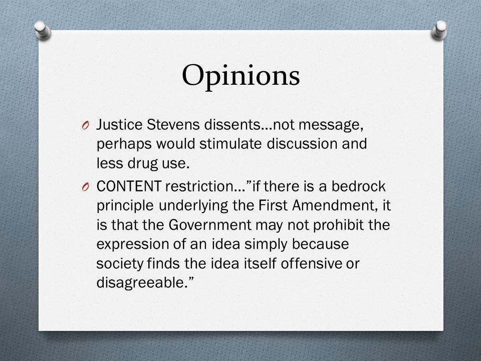 Opinions Justice Stevens dissents…not message, perhaps would stimulate discussion and less drug use.