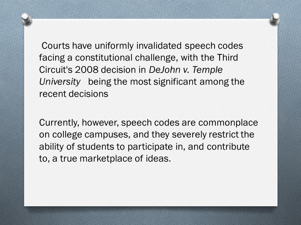 Courts have uniformly invalidated speech codes facing a constitutional challenge, with the Third Circuit s 2008 decision in DeJohn v.