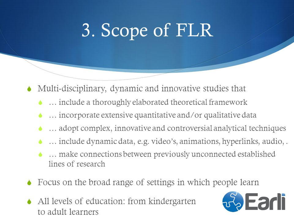 3. Scope of FLR Multi-disciplinary, dynamic and innovative studies that. … include a thoroughly elaborated theoretical framework.