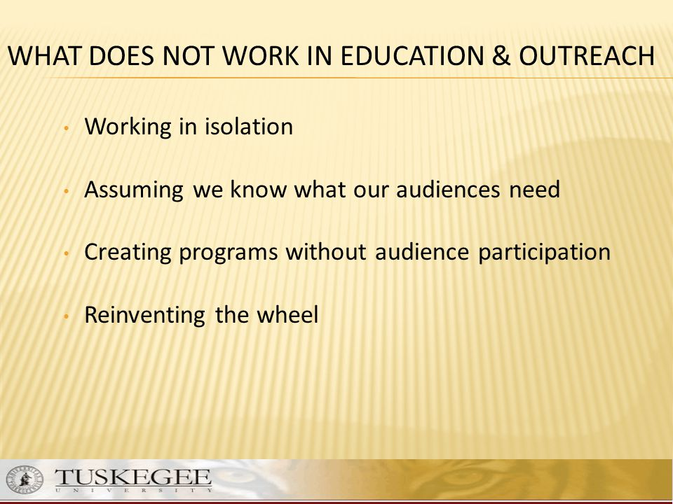 WHAT DOES NOT WORK IN EDUCATION & OUTREACH