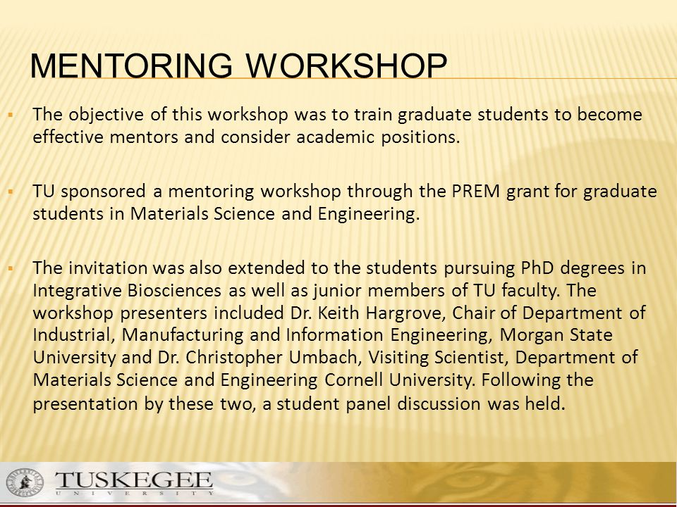 Mentoring Workshop The objective of this workshop was to train graduate students to become effective mentors and consider academic positions.