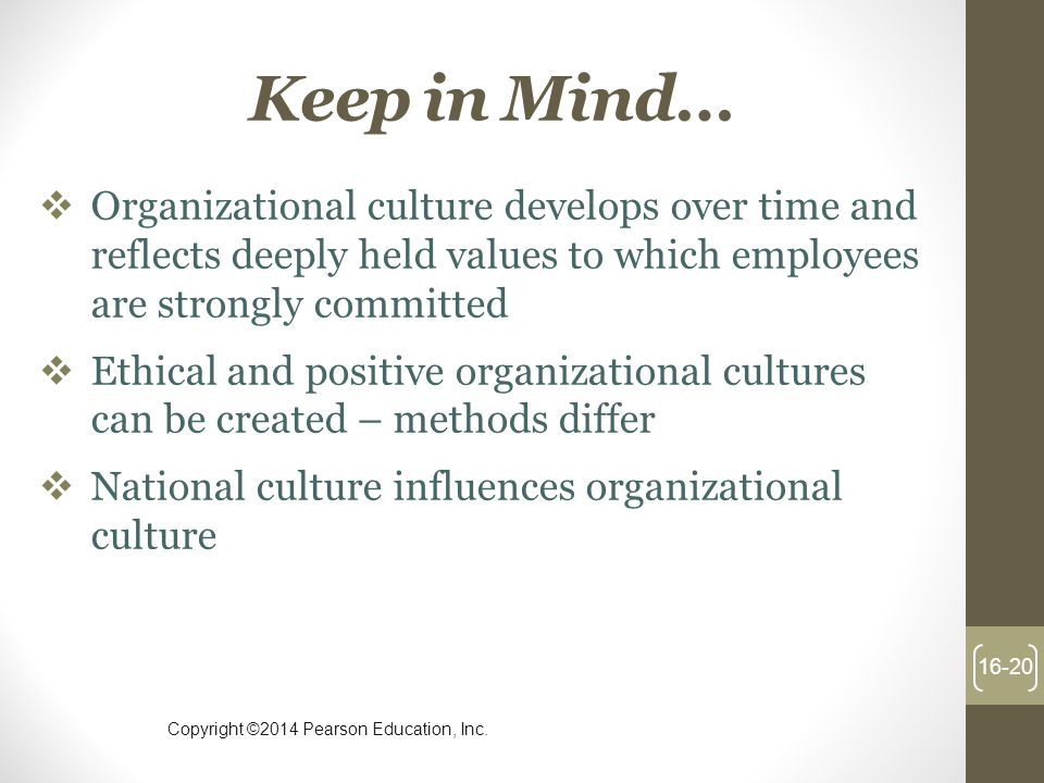 Keep in Mind… Organizational culture develops over time and reflects deeply held values to which employees are strongly committed.