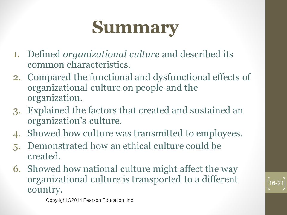 Summary Defined organizational culture and described its common characteristics.