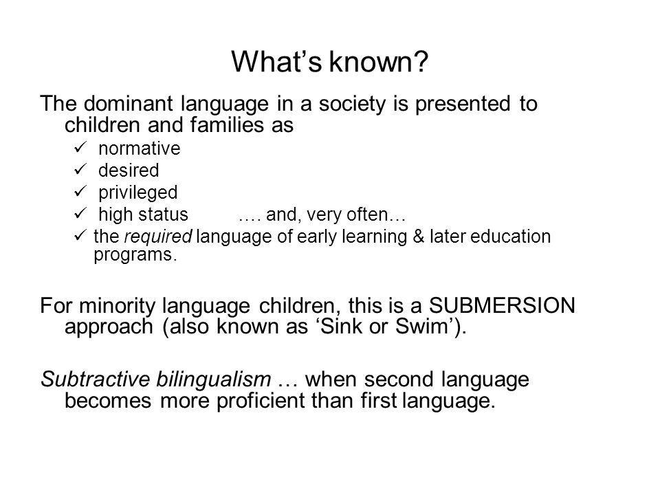 What's known The dominant language in a society is presented to children and families as. normative.