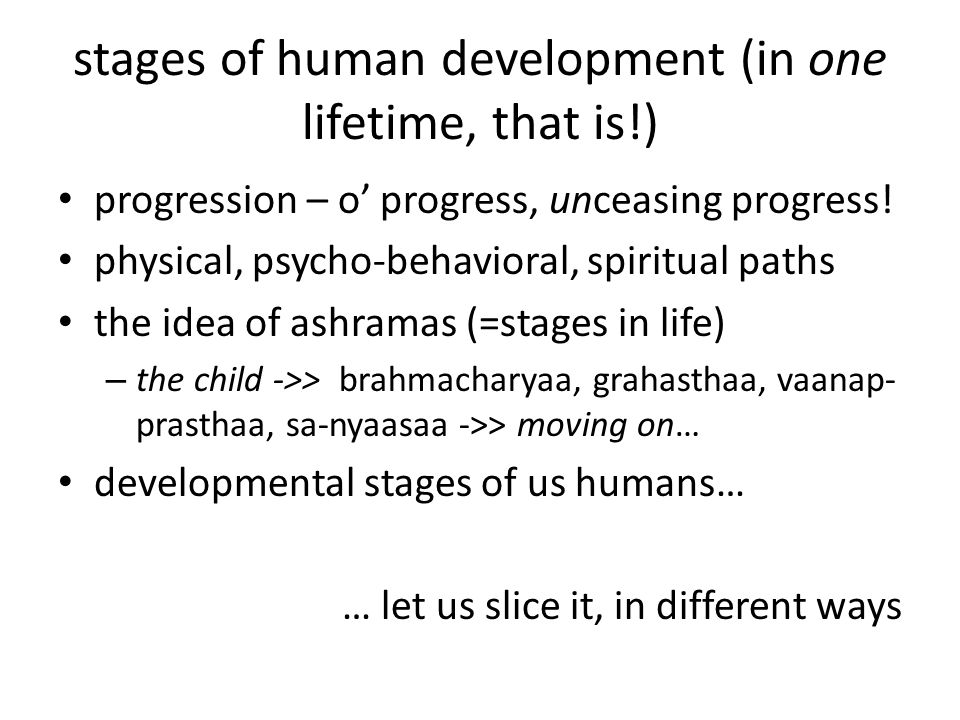 stages of human development (in one lifetime, that is!)