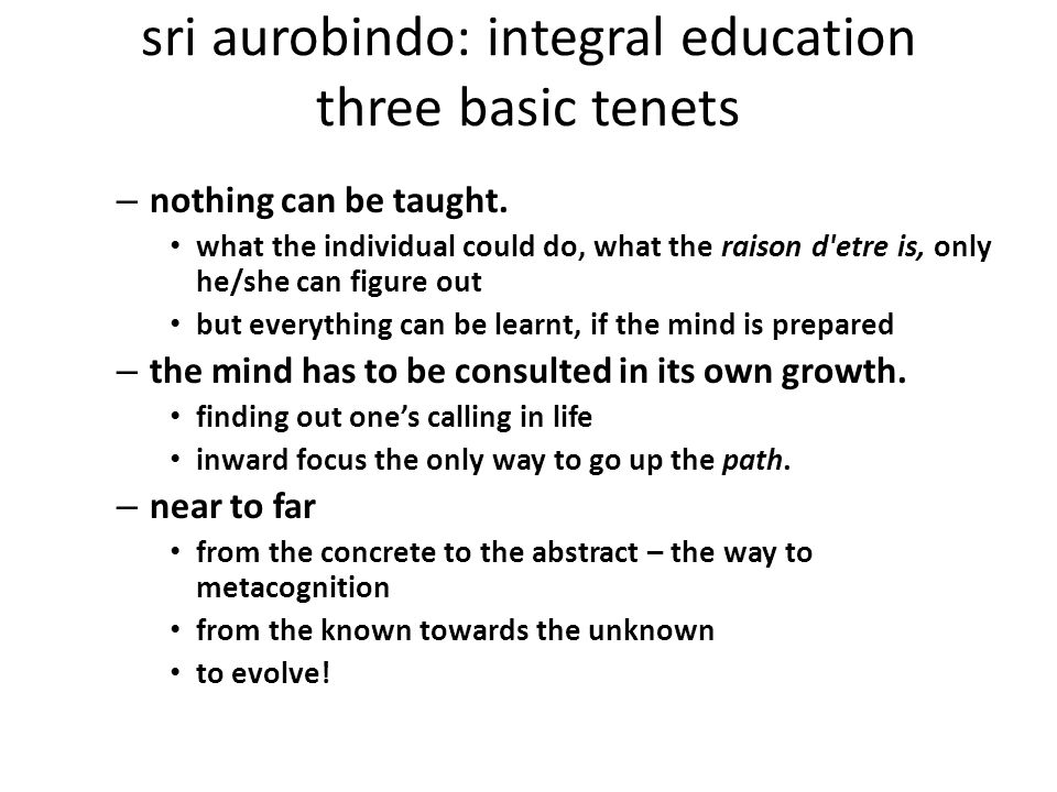 sri aurobindo: integral education three basic tenets