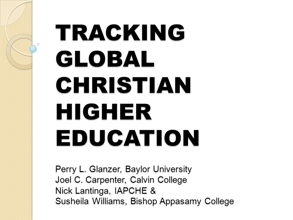TRACKING GLOBAL CHRISTIAN HIGHER EDUCATION Perry L