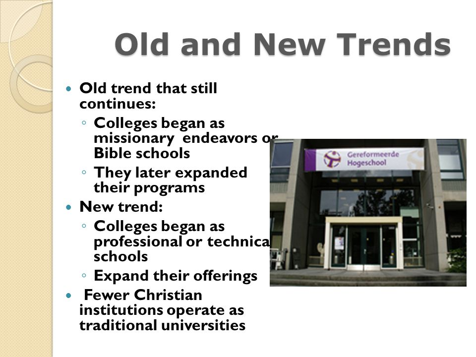 Old and New Trends Old trend that still continues: