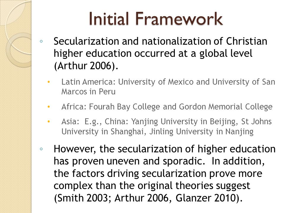 Initial Framework Secularization and nationalization of Christian higher education occurred at a global level (Arthur 2006).