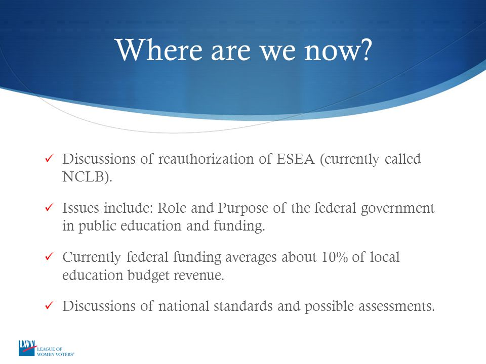 Where are we now Discussions of reauthorization of ESEA (currently called NCLB).