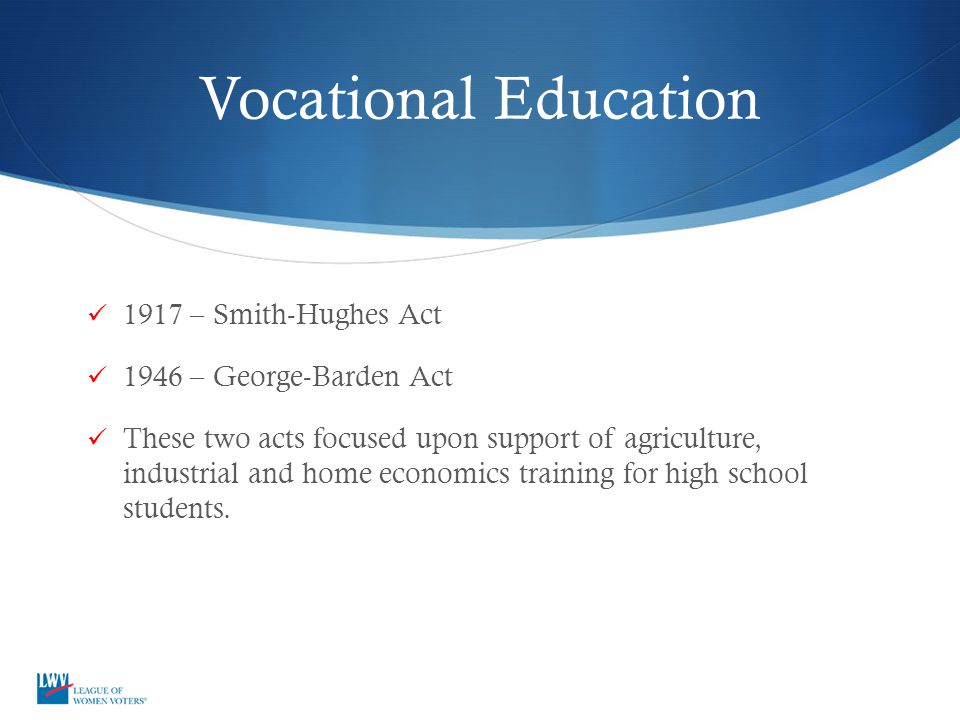 Vocational Education 1917 – Smith-Hughes Act 1946 – George-Barden Act