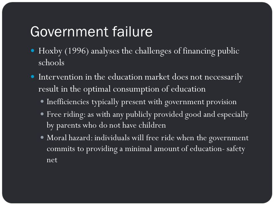 Government failure Hoxby (1996) analyses the challenges of financing public schools.