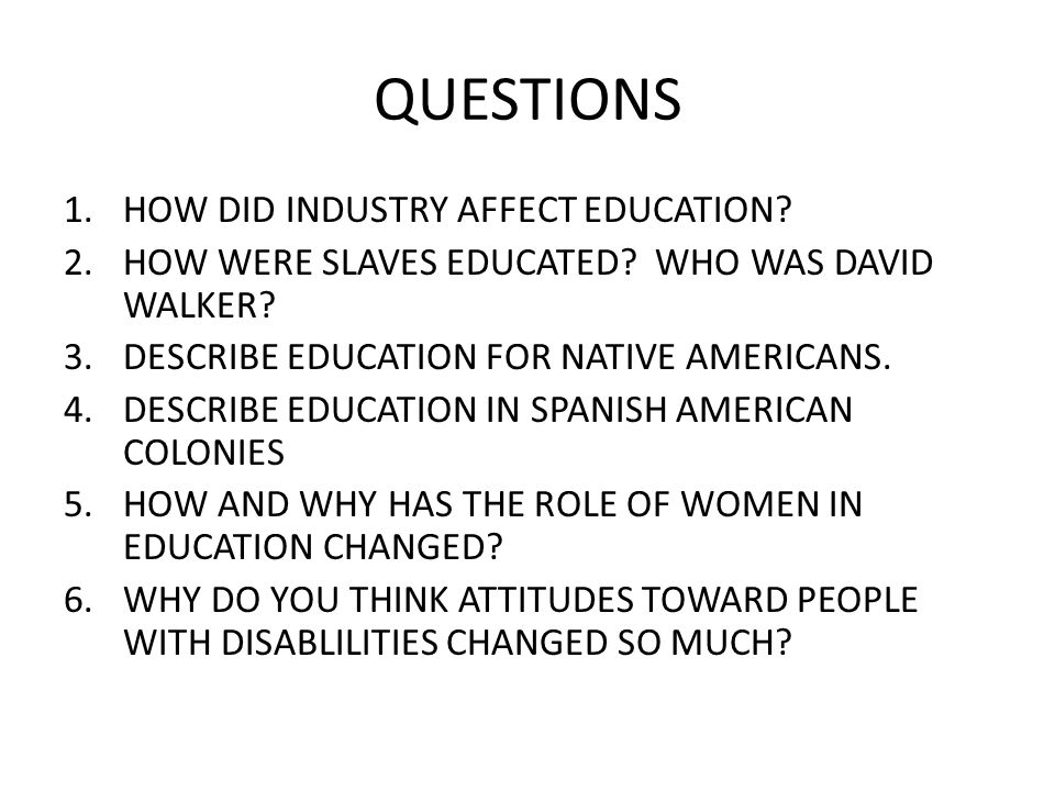 QUESTIONS HOW DID INDUSTRY AFFECT EDUCATION