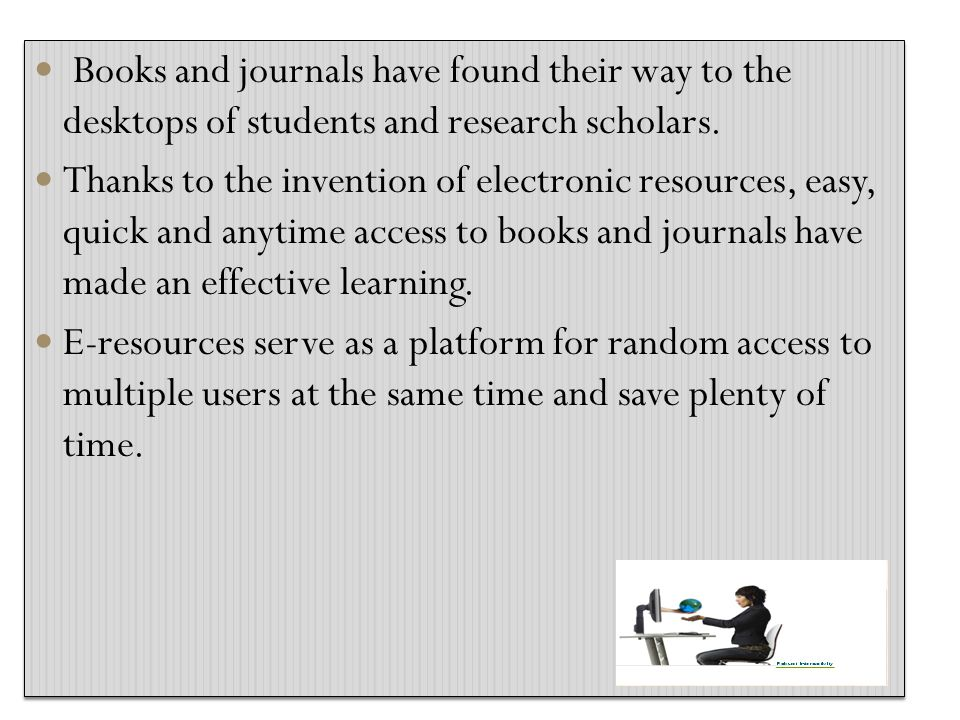 Books and journals have found their way to the desktops of students and research scholars.