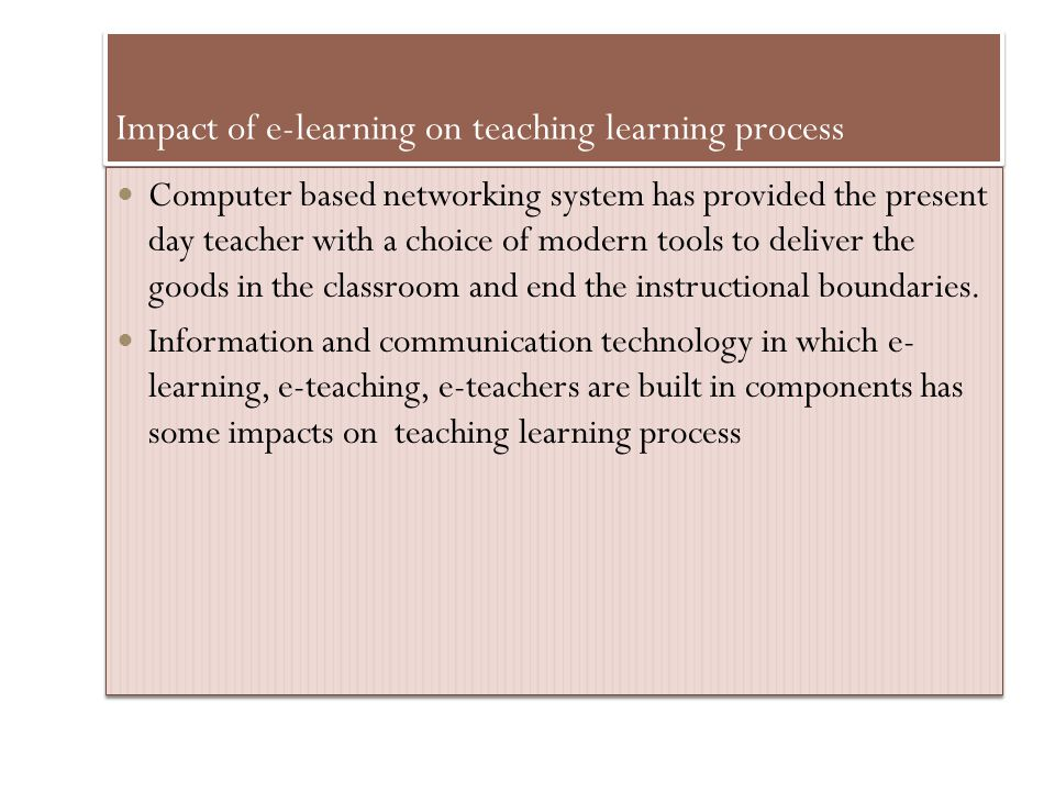 Impact of e-learning on teaching learning process